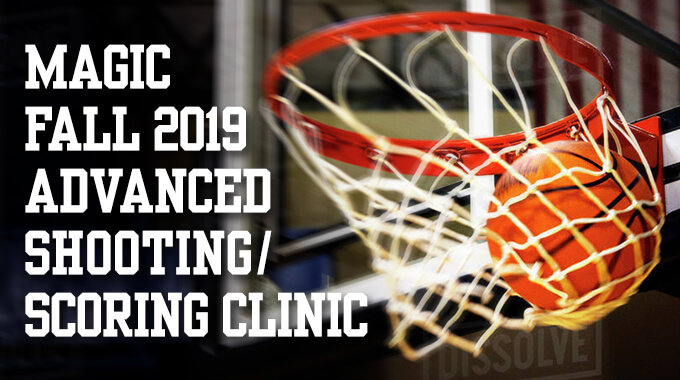 Magic Fall 2019 Advanced Shooting & Scoring Clinic